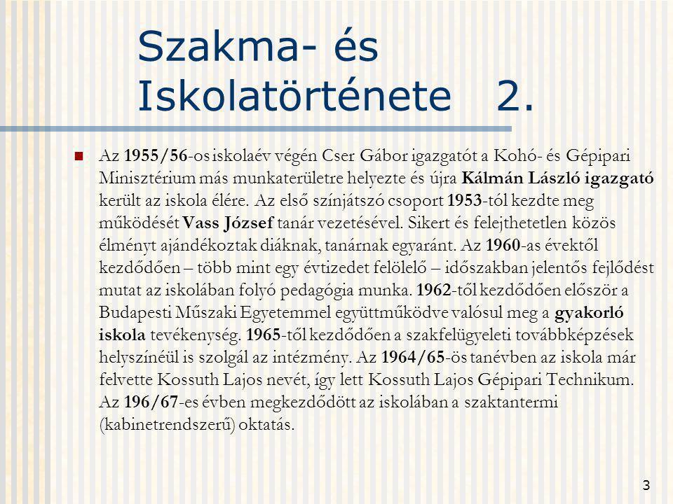 3 Szakma- és Iskolatörténete 2. Az 1955/56-os iskolaév végén Cser Gábor igazgatót a Kohó- és Gépipari Minisztérium más munkaterületre helyezte és újra