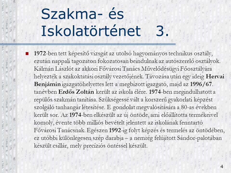 4 Szakma- és Iskolatörténet 3. 1972-ben tett képesítő vizsgát az utolsó hagyományos technikus osztály, ezután nappali tagozaton fokozatosan beindulnak