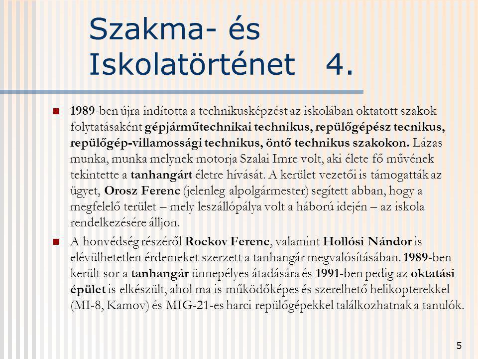 5 Szakma- és Iskolatörténet 4. 1989-ben újra indította a technikusképzést az iskolában oktatott szakok folytatásaként gépjárműtechnikai technikus, rep