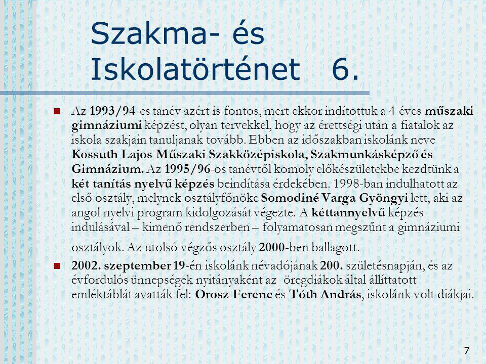 7 Szakma- és Iskolatörténet 6. Az 1993/94-es tanév azért is fontos, mert ekkor indítottuk a 4 éves műszaki gimnáziumi képzést, olyan tervekkel, hogy a