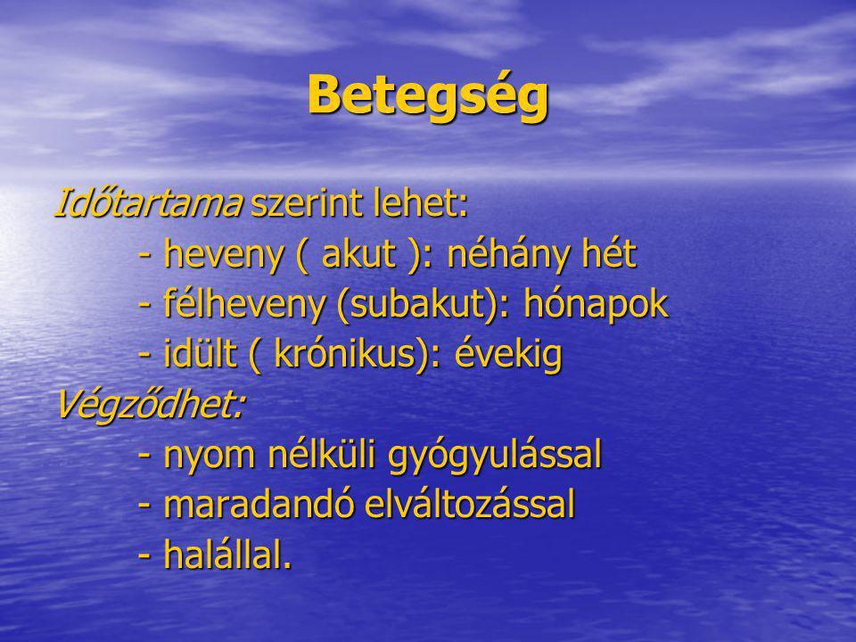 Betegség Időtartama szerint lehet: - heveny ( akut ): néhány hét - félheveny (subakut): hónapok - idült ( krónikus): évekig Végződhet: - nyom nélküli