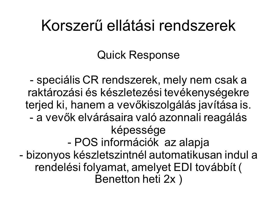 Korszerű ellátási rendszerek Quick Response - speciális CR rendszerek, mely nem csak a raktározási és készletezési tevékenységekre terjed ki, hanem a