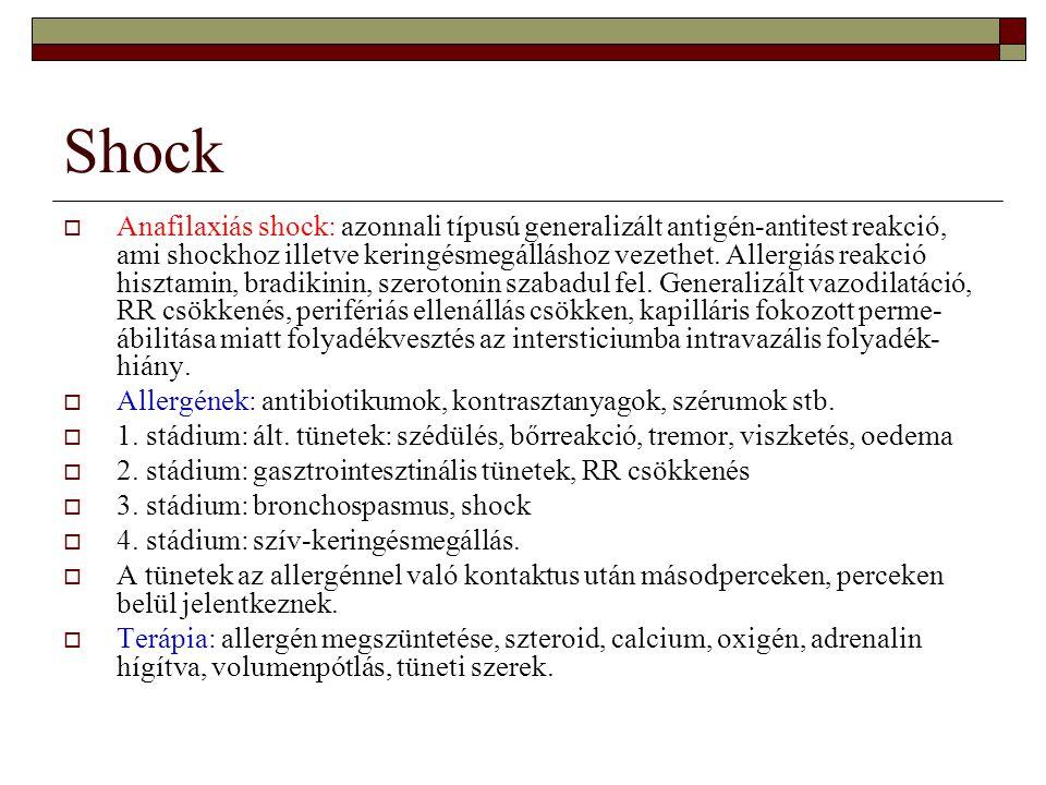 Shock  Anafilaxiás shock: azonnali típusú generalizált antigén-antitest reakció, ami shockhoz illetve keringésmegálláshoz vezethet. Allergiás reakció