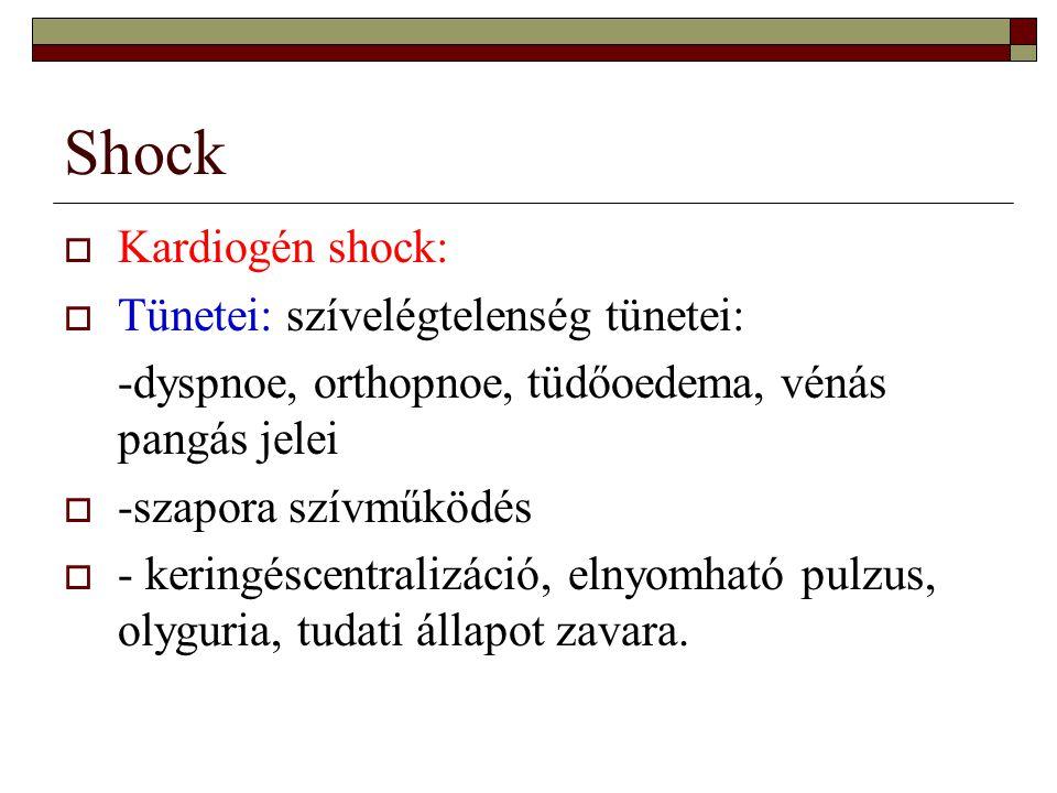 Shock  Kardiogén shock:  Tünetei: szívelégtelenség tünetei: -dyspnoe, orthopnoe, tüdőoedema, vénás pangás jelei  -szapora szívműködés  - keringésc