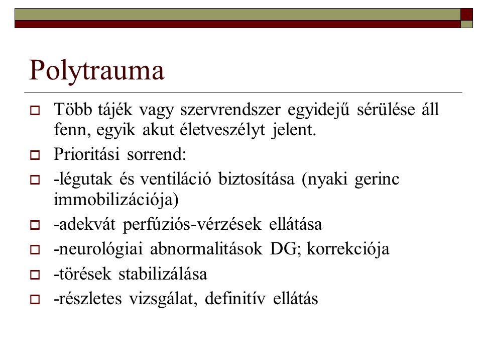 Polytrauma  Több tájék vagy szervrendszer egyidejű sérülése áll fenn, egyik akut életveszélyt jelent.  Prioritási sorrend:  -légutak és ventiláció