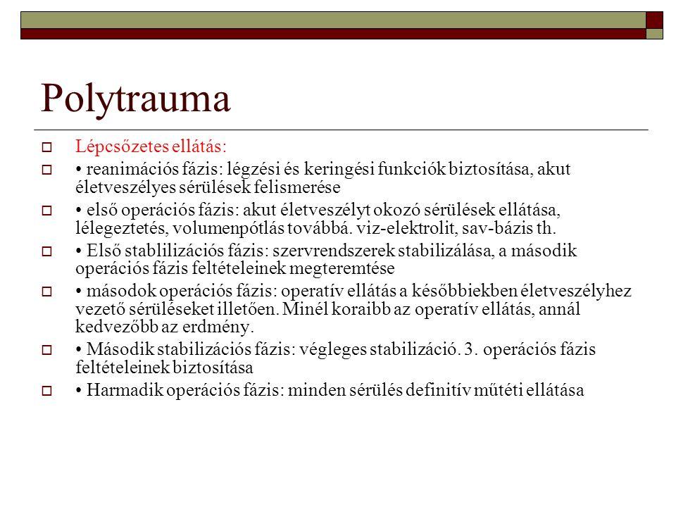 Polytrauma  Lépcsőzetes ellátás:  reanimációs fázis: légzési és keringési funkciók biztosítása, akut életveszélyes sérülések felismerése  első oper