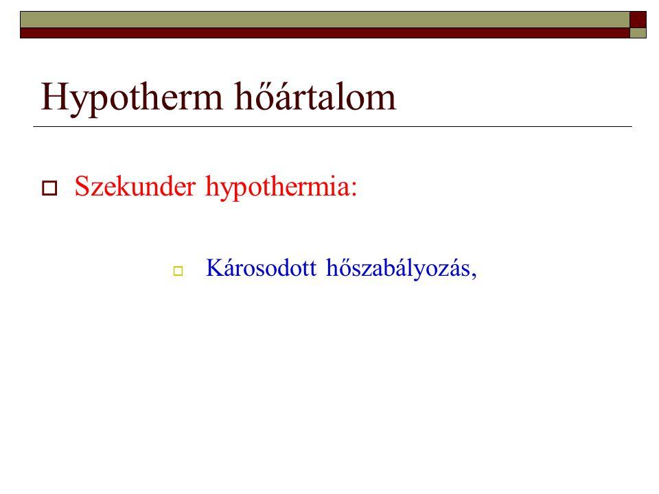 Hypotherm hőártalom  Szekunder hypothermia:  Károsodott hőszabályozás,