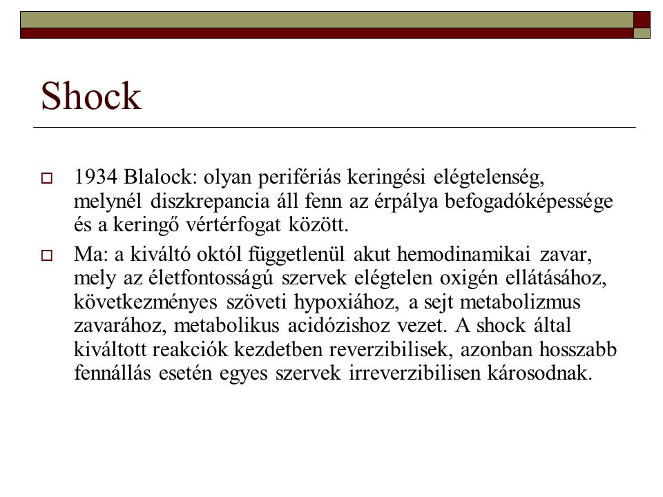 Shock  1934 Blalock: olyan perifériás keringési elégtelenség, melynél diszkrepancia áll fenn az érpálya befogadóképessége és a keringő vértérfogat kö