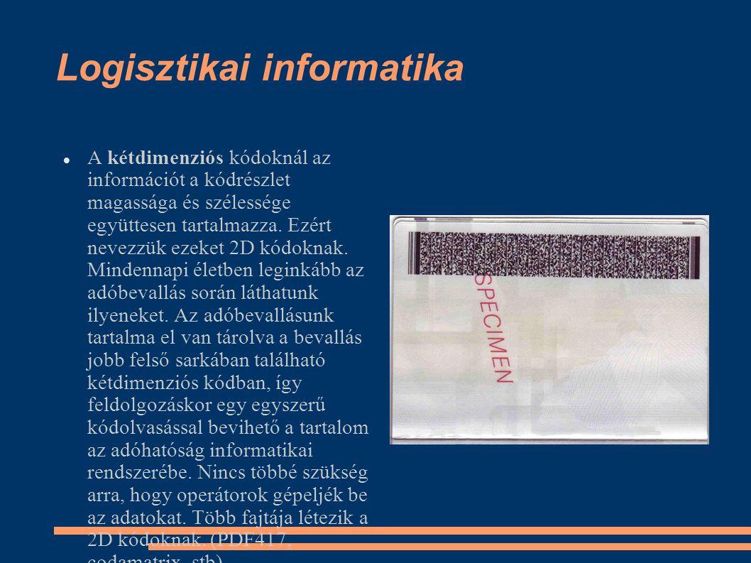 Logisztikai informatika A kétdimenziós kódoknál az információt a kódrészlet magassága és szélessége együttesen tartalmazza.