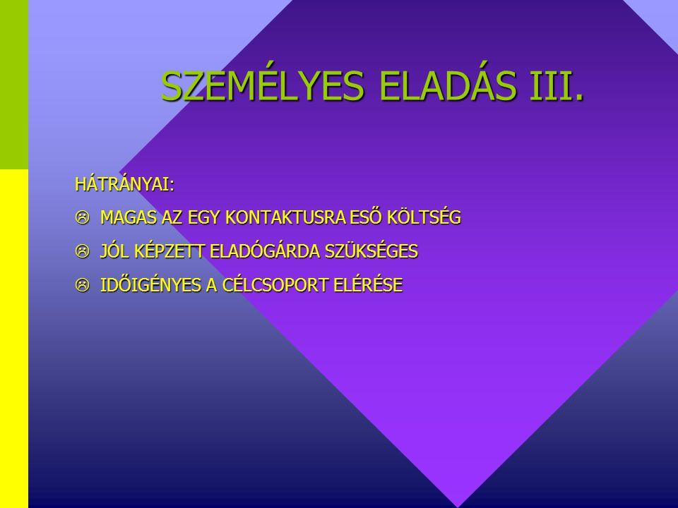 SZEMÉLYES ELADÁS II. ELŐNYEI: GYORS, RUGALMAS REAKCIÓ GYORS, RUGALMAS REAKCIÓ KEVESEBB FELESLEGES ERŐFESZÍTÉS KEVESEBB FELESLEGES ERŐFESZÍTÉS PRIMER I