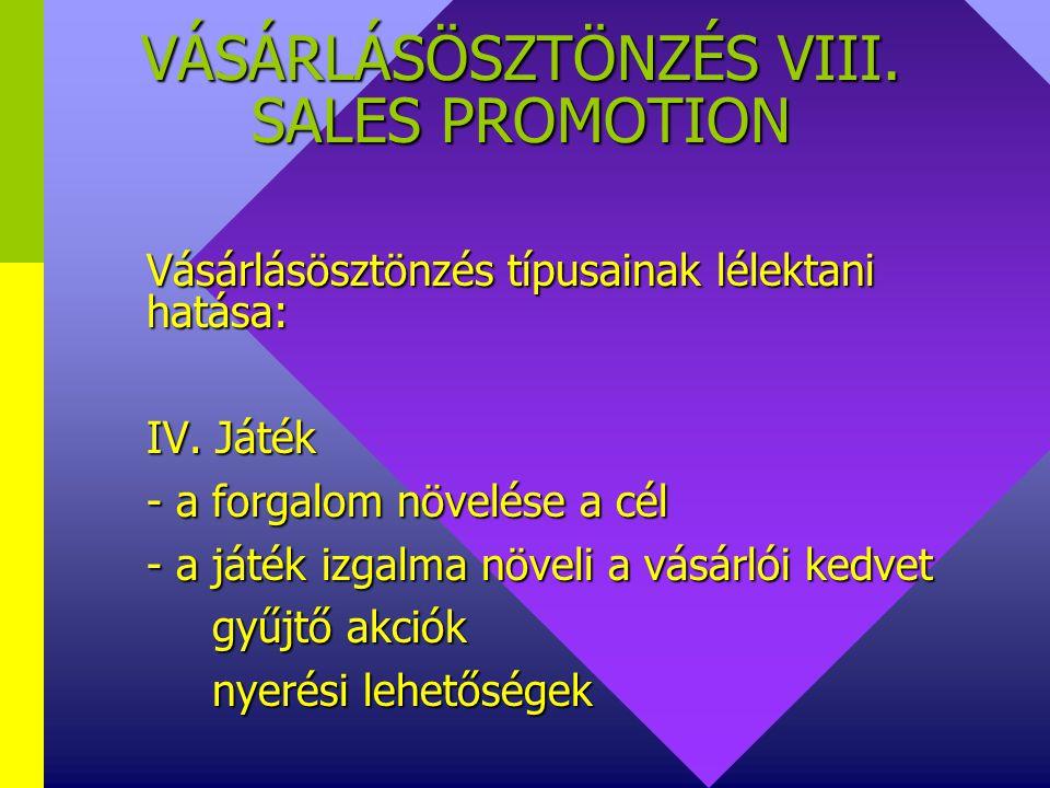 VÁSÁRLÁSÖSZTÖNZÉS VII. SALES PROMOTION Vásárlásösztönzés típusainak lélektani hatása: III. Engedmény, kedvezmény - a forgalom növelése a cél - nem növ