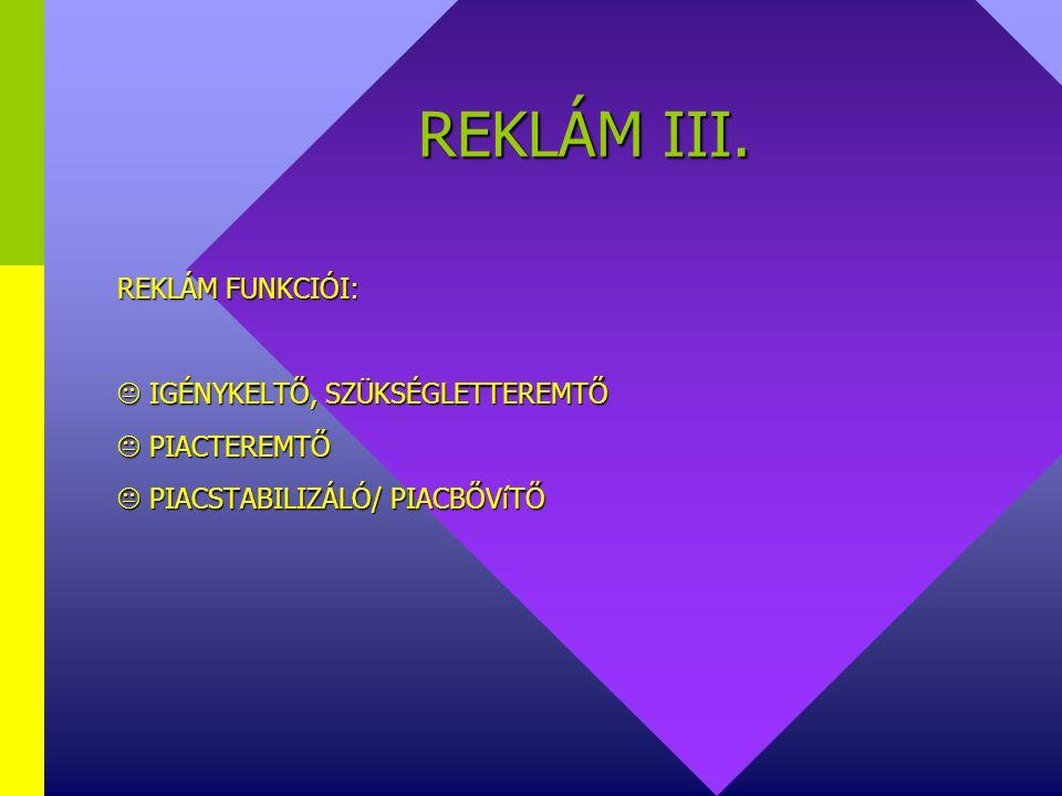 REKLÁM II. FOGALMA:  GAZDASÁGI TEVÉKENYSÉG  FORGALOM NÖVELÉS (ABSZOLÚT, RELATíV)  ISMERTSÉG NÖVELÉS  RÖVID TÁVÚ TEVÉKENYSÉG  MŰVÉSZI TEVÉKENYSÉG