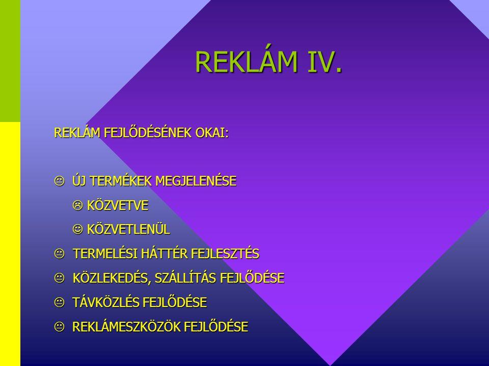 REKLÁM III. REKLÁM FUNKCIÓI:  IGÉNYKELTŐ, SZÜKSÉGLETTEREMTŐ  PIACTEREMTŐ  PIACSTABILIZÁLÓ/ PIACBŐVíTŐ