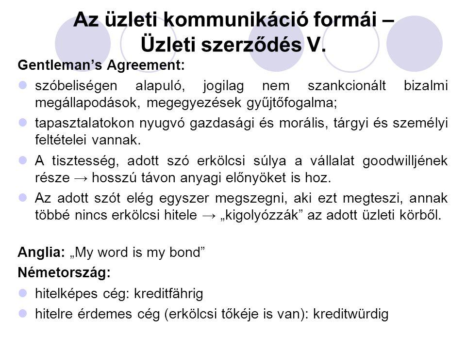 Az üzleti kommunikáció formái – Üzleti szerződés V. Gentleman's Agreement: szóbeliségen alapuló, jogilag nem szankcionált bizalmi megállapodások, mege