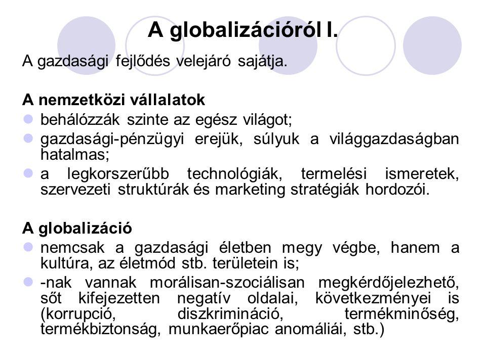 A globalizációról I. A gazdasági fejlődés velejáró sajátja. A nemzetközi vállalatok behálózzák szinte az egész világot; gazdasági-pénzügyi erejük, súl