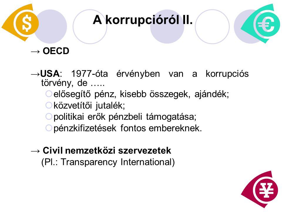 A korrupcióról II. → OECD →USA: 1977-óta érvényben van a korrupciós törvény, de …..  elősegítő pénz, kisebb összegek, ajándék;  közvetítői jutalék;