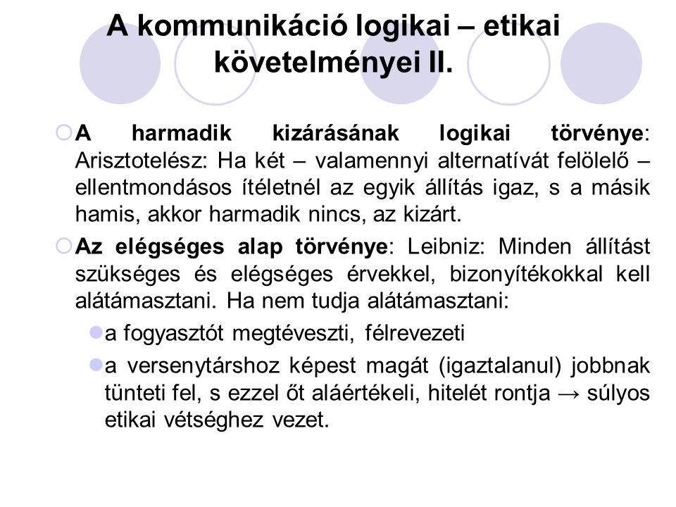 A kommunikáció logikai – etikai követelményei II.  A harmadik kizárásának logikai törvénye: Arisztotelész: Ha két – valamennyi alternatívát felölelő