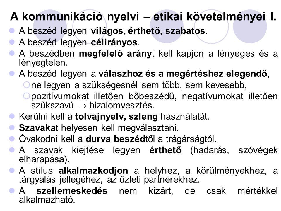 A kommunikáció nyelvi – etikai követelményei I. A beszéd legyen világos, érthető, szabatos. A beszéd legyen célirányos. A beszédben megfelelő arányt k