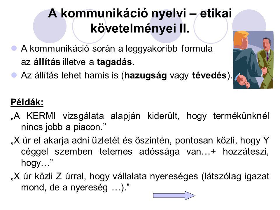 A kommunikáció nyelvi – etikai követelményei II. A kommunikáció során a leggyakoribb formula az állítás illetve a tagadás. Az állítás lehet hamis is (