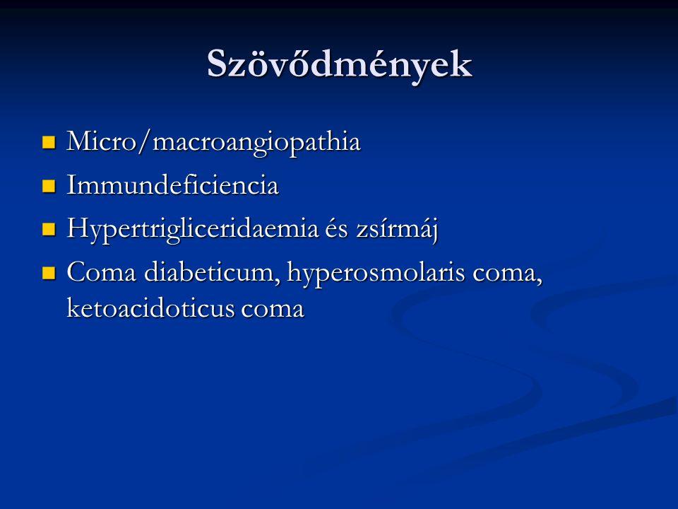 Szövődmények Micro/macroangiopathia Micro/macroangiopathia Immundeficiencia Immundeficiencia Hypertrigliceridaemia és zsírmáj Hypertrigliceridaemia és