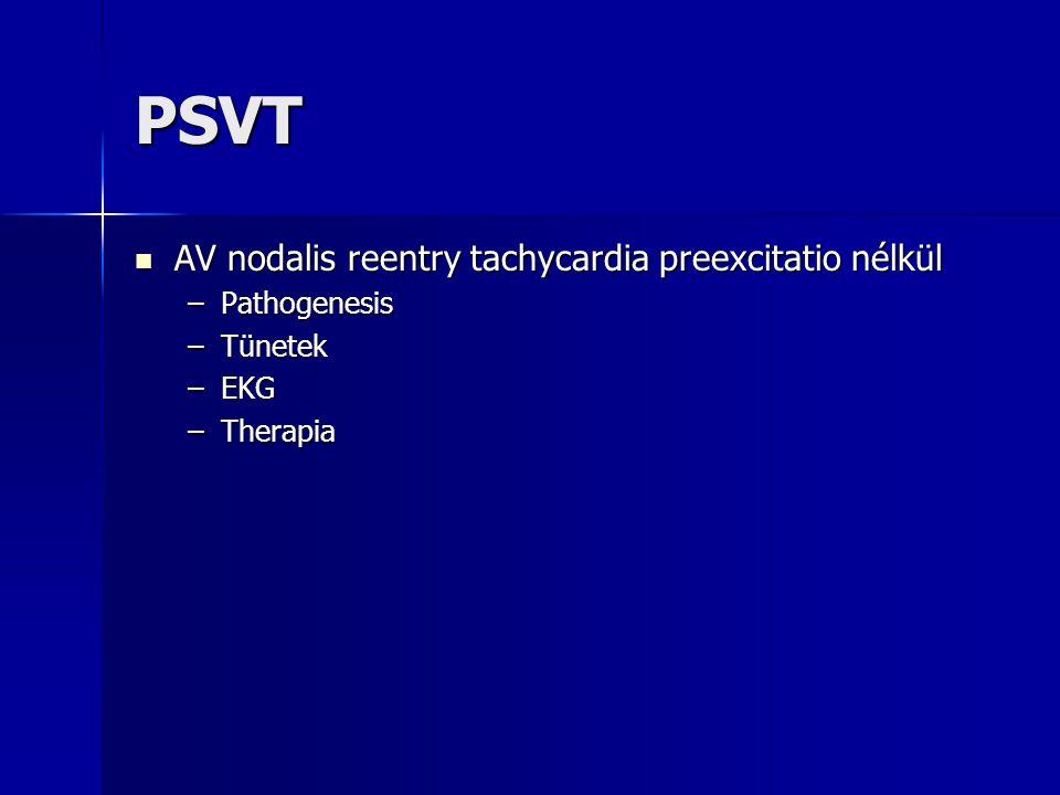 PSVT AV nodalis reentry tachycardia preexcitatio nélkül AV nodalis reentry tachycardia preexcitatio nélkül –Pathogenesis –Tünetek –EKG –Therapia