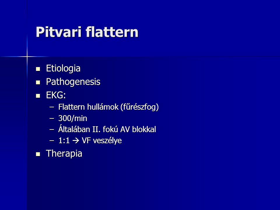 Pitvari flattern Etiologia Etiologia Pathogenesis Pathogenesis EKG: EKG: –Flattern hullámok (fűrészfog) –300/min –Általában II. fokú AV blokkal –1:1 