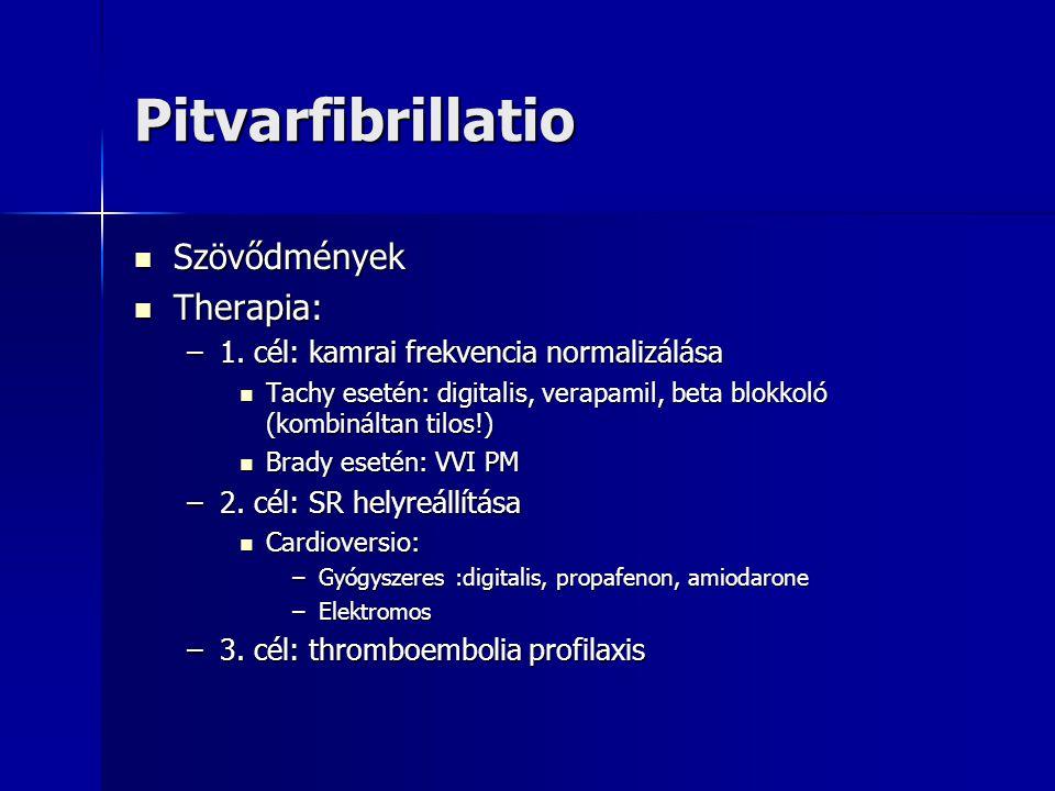 Pitvarfibrillatio Szövődmények Szövődmények Therapia: Therapia: –1. cél: kamrai frekvencia normalizálása Tachy esetén: digitalis, verapamil, beta blok