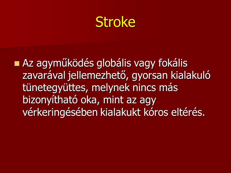 Stroke Az agyműködés globális vagy fokális zavarával jellemezhető, gyorsan kialakuló tünetegyüttes, melynek nincs más bizonyítható oka, mint az agy vé