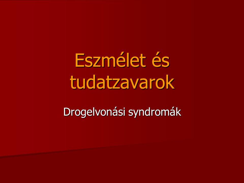 Eszmélet és tudatzavarok Drogelvonási syndromák