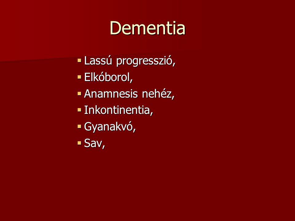 Dementia  Lassú progresszió,  Elkóborol,  Anamnesis nehéz,  Inkontinentia,  Gyanakvó,  Sav,