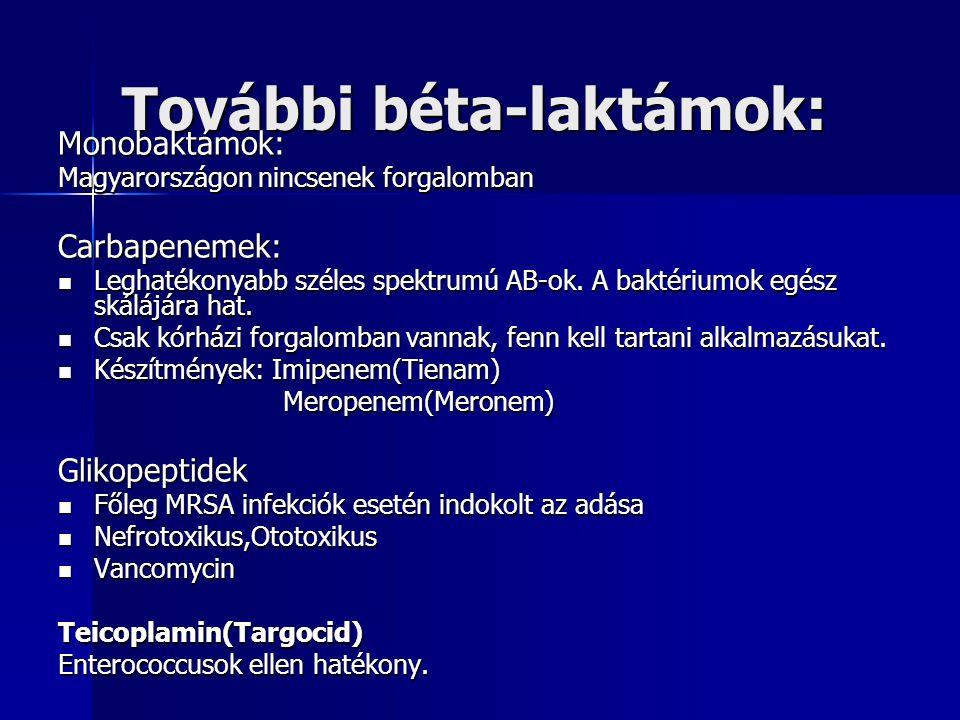 További béta-laktámok: Monobaktámok: Magyarországon nincsenek forgalomban Carbapenemek: Leghatékonyabb széles spektrumú AB-ok.
