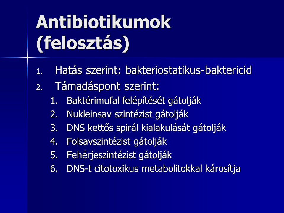 Antibiotikumok (felosztás) 1. Hatás szerint: bakteriostatikus-baktericid 2. Támadáspont szerint: 1.Baktérimufal felépítését gátolják 2.Nukleinsav szin