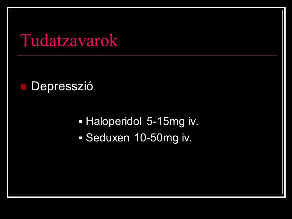 Tudatzavarok Depresszió  Haloperidol 5-15mg iv.  Seduxen 10-50mg iv.