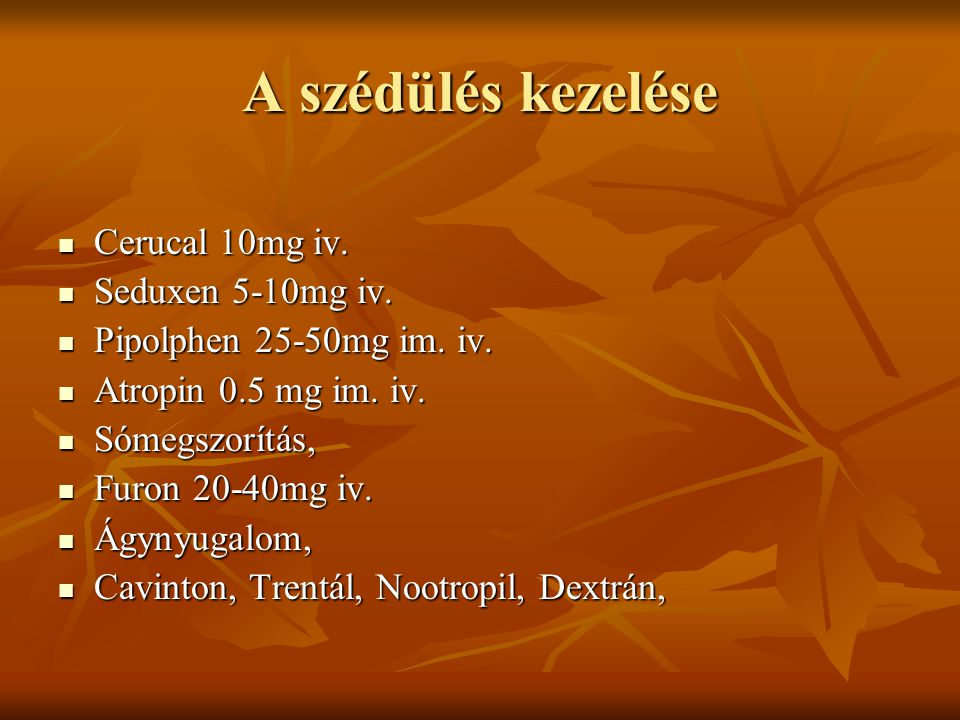 A szédülés kezelése Cerucal 10mg iv. Cerucal 10mg iv. Seduxen 5-10mg iv. Seduxen 5-10mg iv. Pipolphen 25-50mg im. iv. Pipolphen 25-50mg im. iv. Atropi