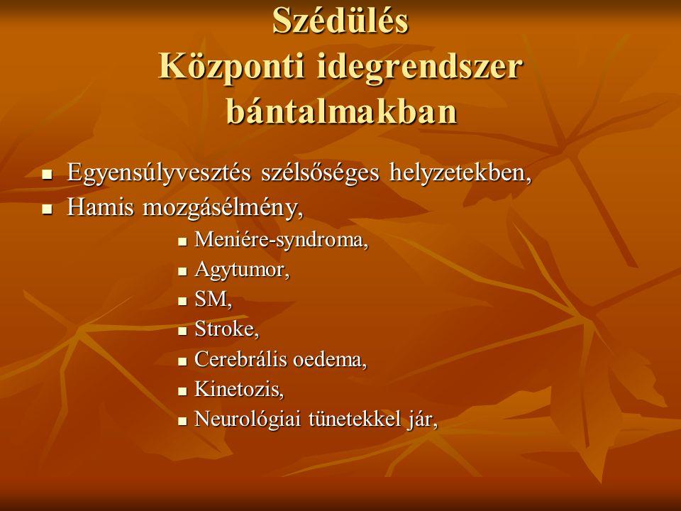 Szédülés Központi idegrendszer bántalmakban Egyensúlyvesztés szélsőséges helyzetekben, Egyensúlyvesztés szélsőséges helyzetekben, Hamis mozgásélmény,