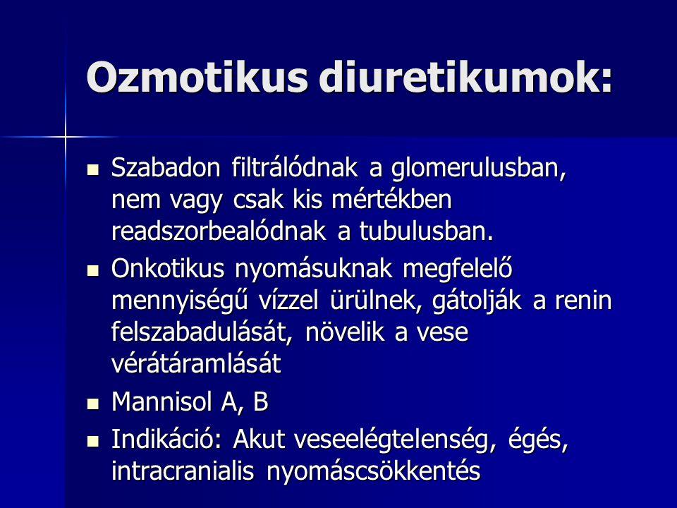 Ozmotikus diuretikumok: Szabadon filtrálódnak a glomerulusban, nem vagy csak kis mértékben readszorbealódnak a tubulusban. Szabadon filtrálódnak a glo