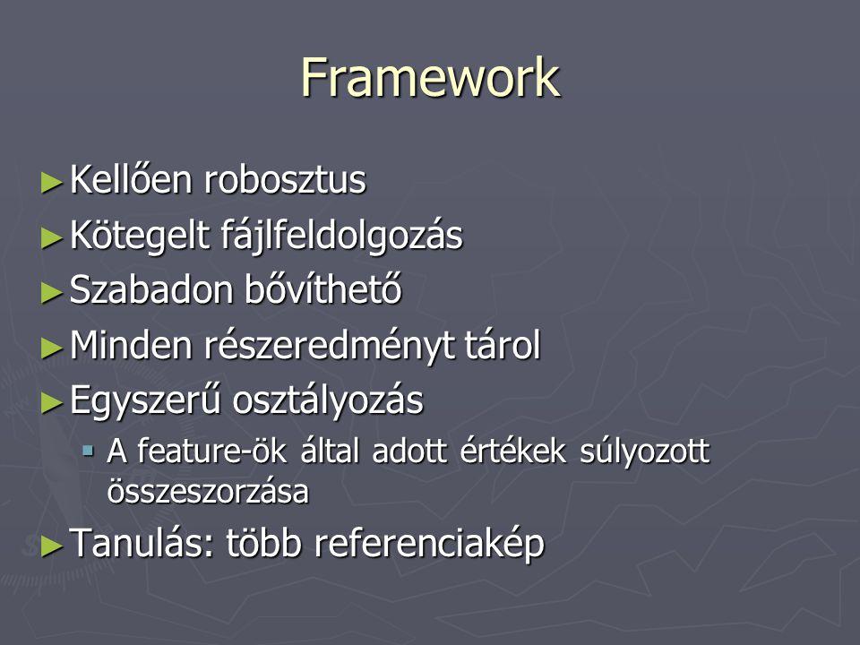 Framework ► Kellően robosztus ► Kötegelt fájlfeldolgozás ► Szabadon bővíthető ► Minden részeredményt tárol ► Egyszerű osztályozás  A feature-ök által