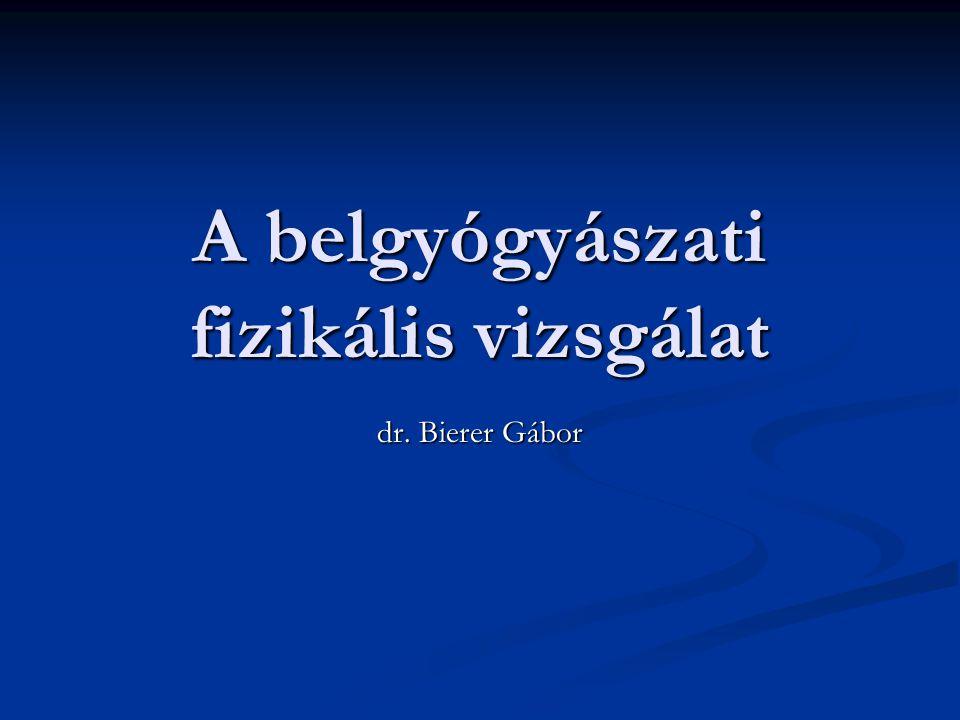 A belgyógyászati fizikális vizsgálat dr. Bierer Gábor