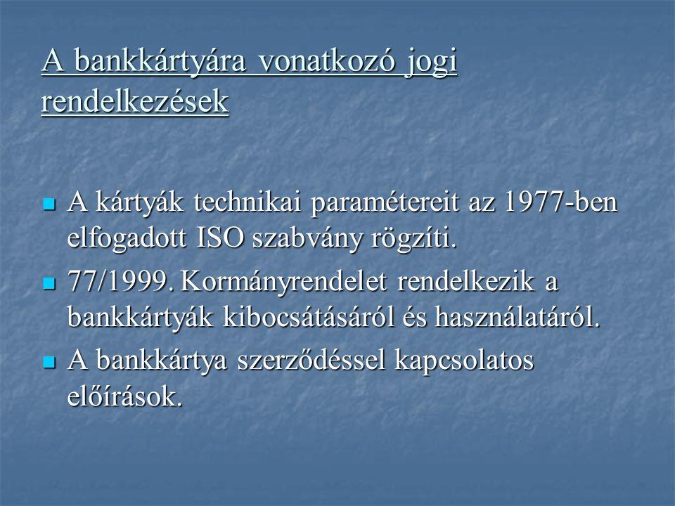 A bankkártyára vonatkozó jogi rendelkezések A kártyák technikai paramétereit az 1977-ben elfogadott ISO szabvány rögzíti.