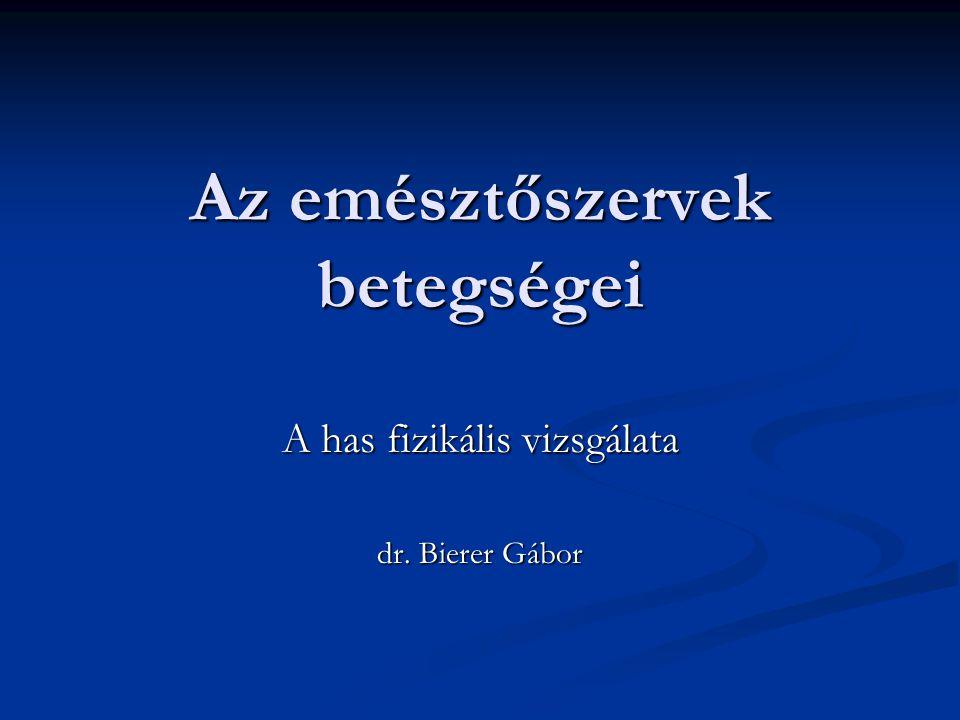 Az emésztőszervek betegségei A has fizikális vizsgálata dr. Bierer Gábor