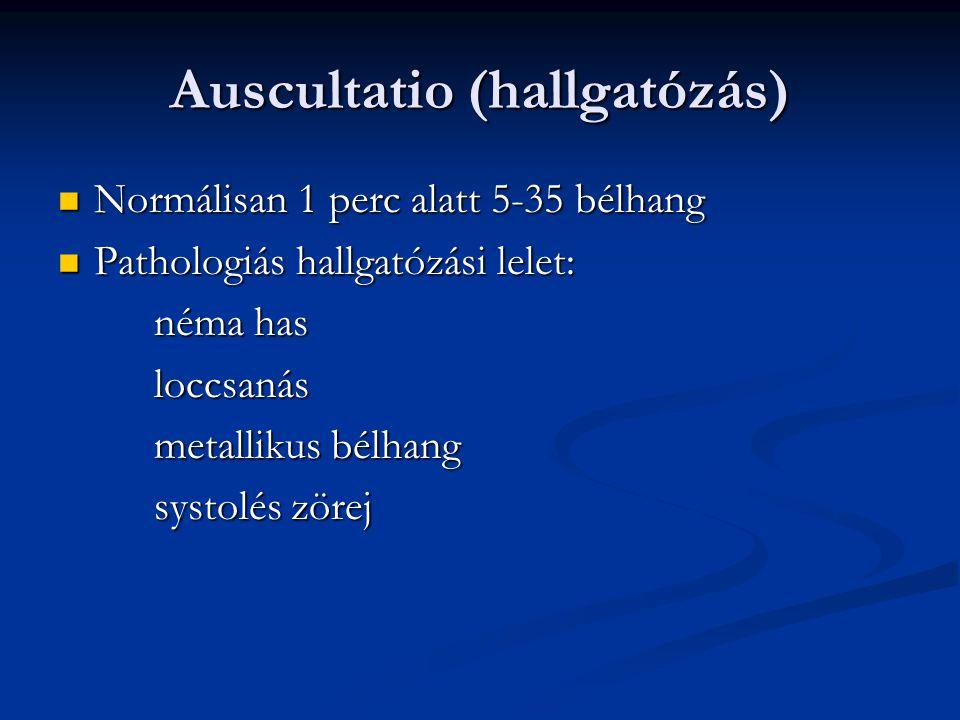 Auscultatio (hallgatózás) Normálisan 1 perc alatt 5-35 bélhang Normálisan 1 perc alatt 5-35 bélhang Pathologiás hallgatózási lelet: Pathologiás hallga