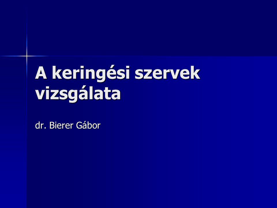 A keringési szervek vizsgálata dr. Bierer Gábor