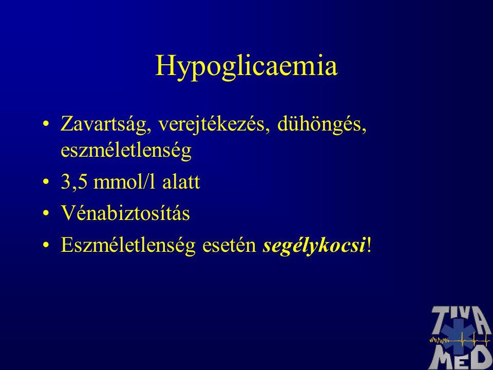 Hypoglicaemia Zavartság, verejtékezés, dühöngés, eszméletlenség 3,5 mmol/l alatt Vénabiztosítás Eszméletlenség esetén segélykocsi!