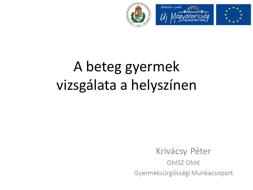 A beteg gyermek vizsgálata a helyszínen Krivácsy Péter OMSZ OMK Gyermeksürgősségi Munkacsoport