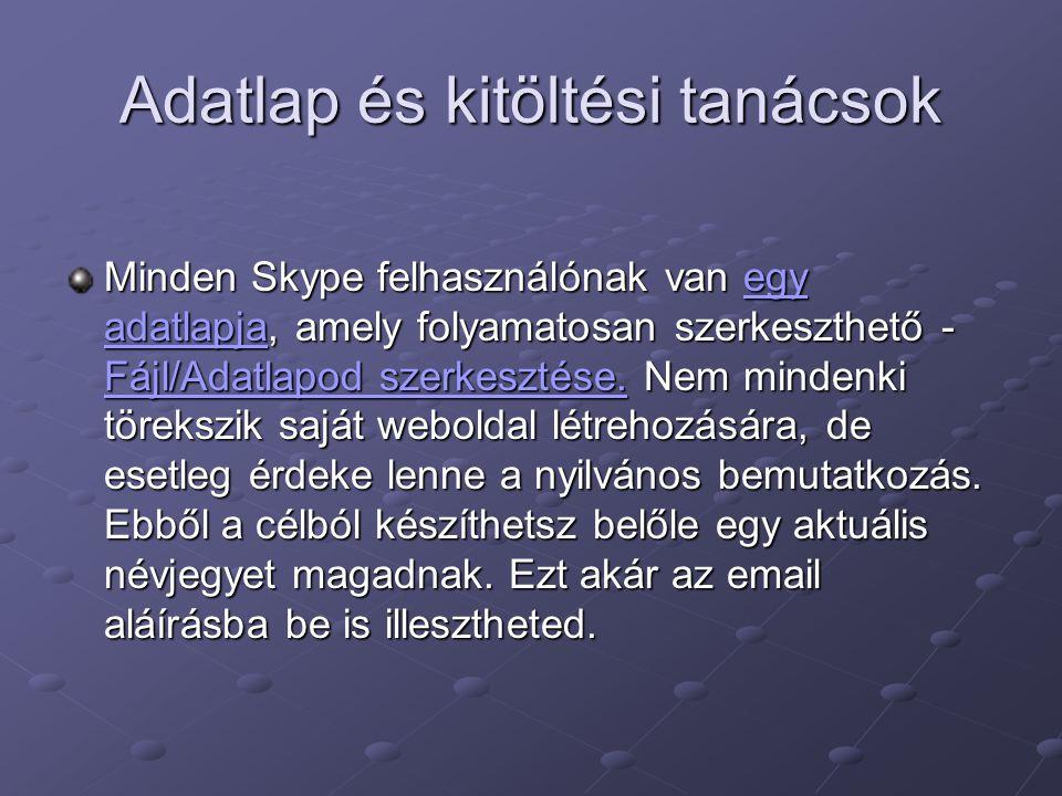 Adatlap és kitöltési tanácsok Minden Skype felhasználónak van egy adatlapja, amely folyamatosan szerkeszthető - Fájl/Adatlapod szerkesztése. Nem minde