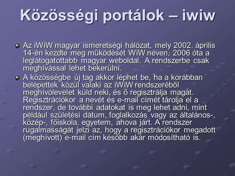 Közösségi portálok – iwiw Az iWiW magyar ismeretségi hálózat, mely 2002. április 14-én kezdte meg működését WiW néven, 2006 óta a leglátogatottabb mag