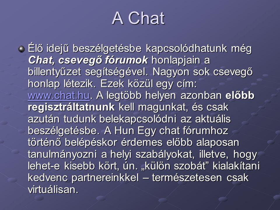 A Chat Élő idejű beszélgetésbe kapcsolódhatunk még Chat, csevegő fórumok honlapjain a billentyűzet segítségével. Nagyon sok csevegő honlap létezik. Ez