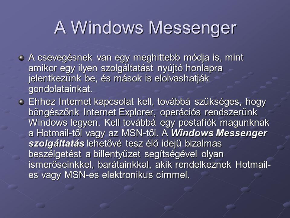A Windows Messenger A csevegésnek van egy meghittebb módja is, mint amikor egy ilyen szolgáltatást nyújtó honlapra jelentkezünk be, és mások is elolva