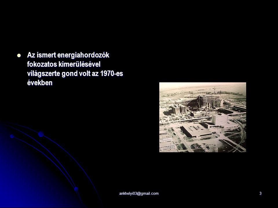 ankhelyi03@gmail.com3 Az ismert energiahordozók fokozatos kimerülésével világszerte gond volt az 1970-es években Az ismert energiahordozók fokozatos kimerülésével világszerte gond volt az 1970-es években
