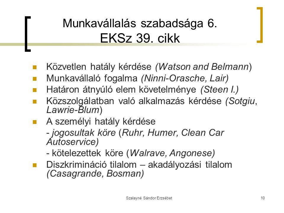 Szalayné Sándor Erzsébet10 Munkavállalás szabadsága 6. EKSz 39. cikk Közvetlen hatály kérdése (Watson and Belmann) Munkavállaló fogalma (Ninni-Orasche